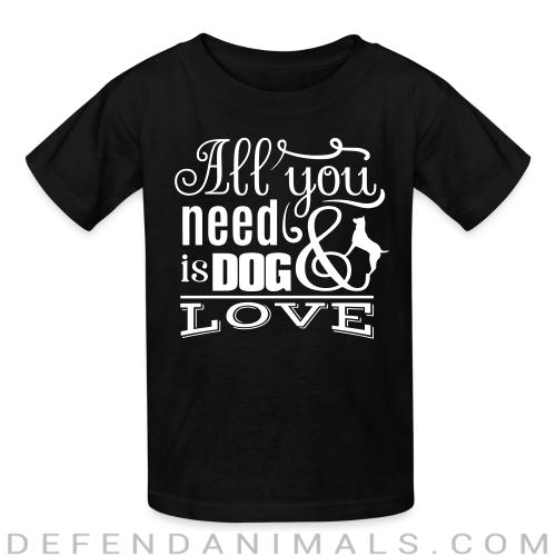 All you need is dog love  - Dogs Lovers Kids t-shirt
