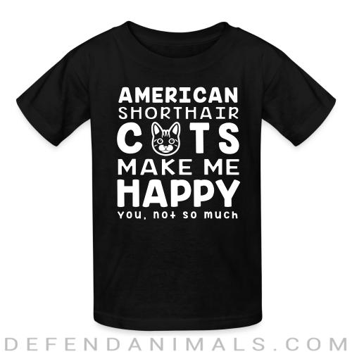 American shorthair cats make me happy. You, not so much. - Cat Breeds Kids t-shirt