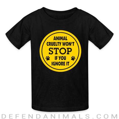 Animal cruelty won't stop if you ignore it - Animal Rights Activism Kids t-shirt
