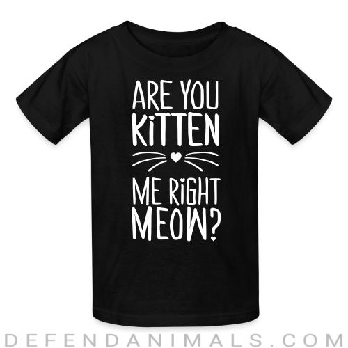 are you kitten me right meow  - Cats Lovers Kids t-shirt