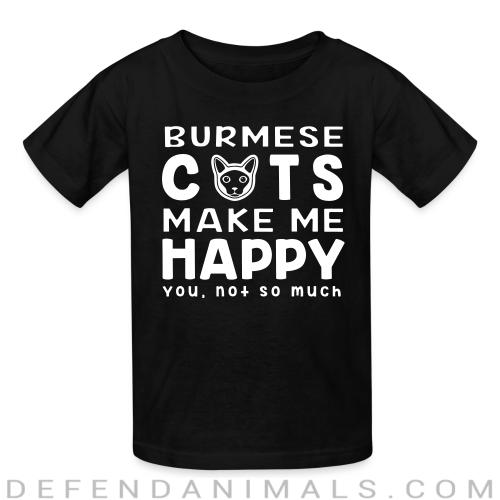 Burmese cats make me happy. You, not so much. - Cat Breeds Kids t-shirt