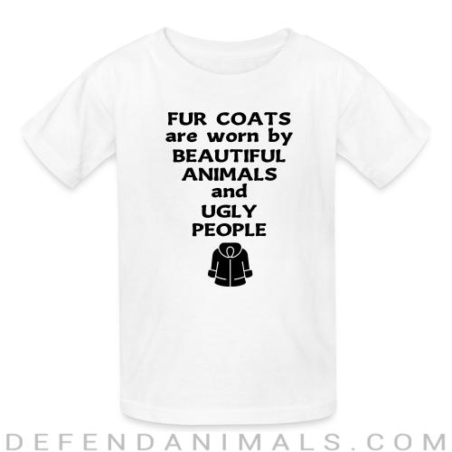 Fur coats are worn by beautiful animals and ugly people - Animal Rights Activism Kids t-shirt