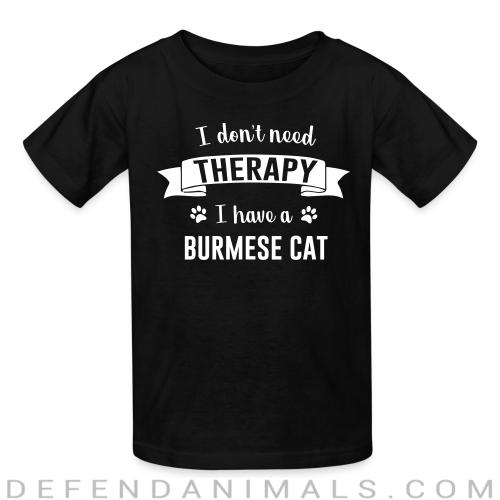 I don't need therapy I have a burmese cat - Cat Breeds Kids t-shirt