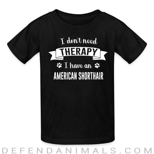 I don't need therapy I have an american shorthair - Cat Breeds Kids t-shirt
