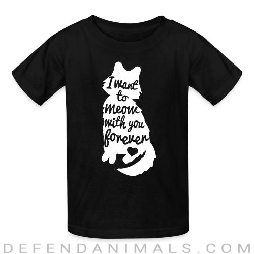 I want to meow with you forever  - Cats Lovers Kids t-shirt