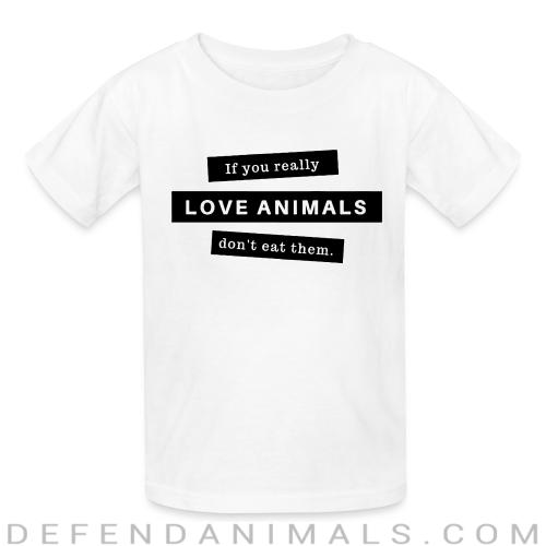 If you really love animals don't eat them - Animal Rights Activism Kids t-shirt