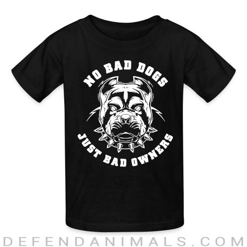 No bad dogs just bad owners - Animal Rights Activism Kids t-shirt