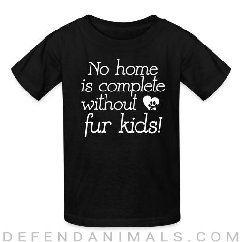 No home is complete without fur kids - Dogs Lovers Kids t-shirt