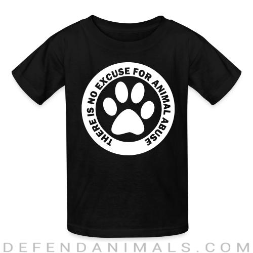 There is no excuse for animal abuse - Animal Rights Activism Kids t-shirt