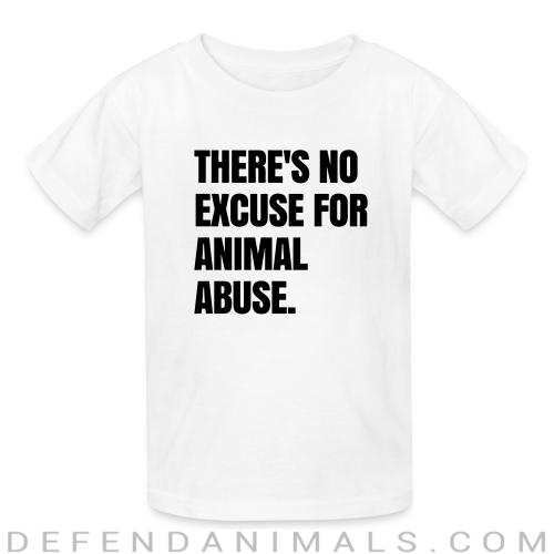Theres no excuse for animal abuse - Animal Rights Activism Kids t-shirt