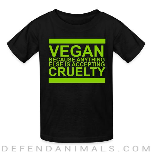 Vegan because anything else is accepting cruelty - Vegan Kids t-shirt