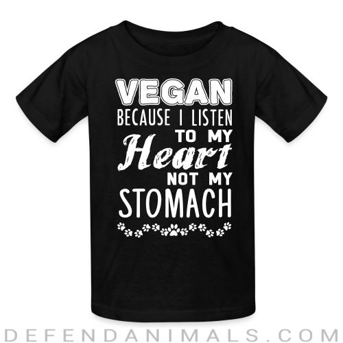 Vegan because i listen to my heart not my stomach  - Vegan Kids t-shirt