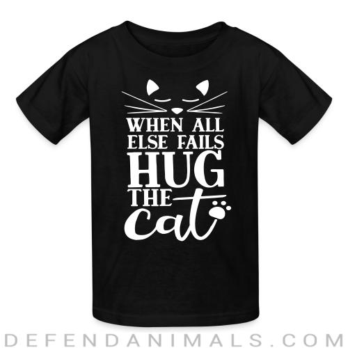 When all else fails hug the cat  - Cats Lovers Kids t-shirt