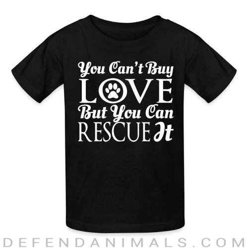 you can't buy love but you can rescue it  - Dogs Lovers Kids t-shirt
