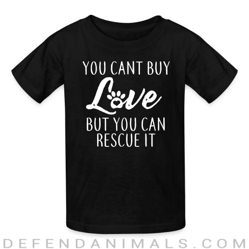 you cant buy love but you can rescue it  - Dogs Lovers Kids t-shirt