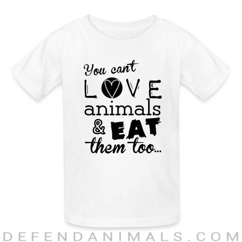 You can't love animals & eat them too - Animal Rights Activism Kids t-shirt
