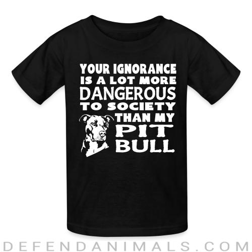 Your ignorance is a lot more dangerous to society than my pit bull - Dogs Lovers Kids t-shirt