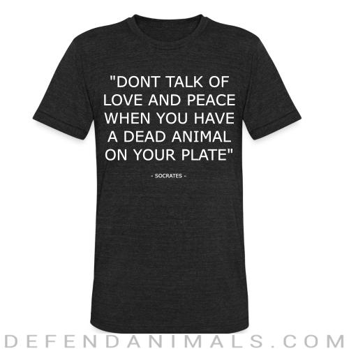 """""""Don't talk of love and peace when you have a dead animal on your plate"""" (Socrates) - Animal Rights Activism Local T-shirt"""