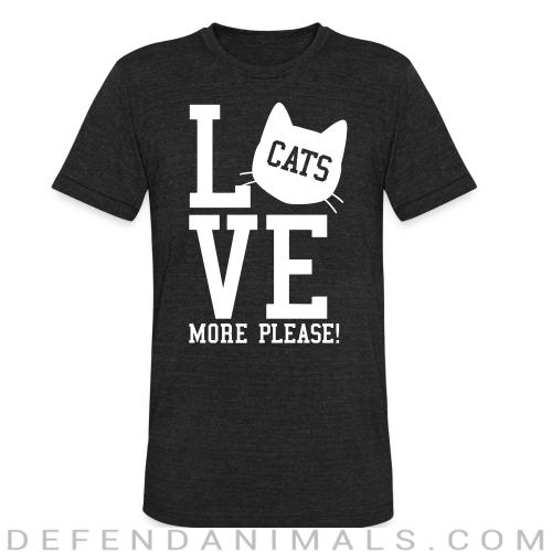 Love cats more please !  - Cats Lovers Local T-shirt