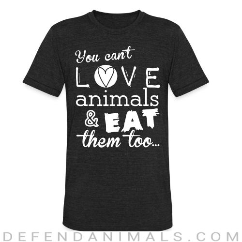 You can't love animals & eat them too - Animal Rights Activism Local T-shirt