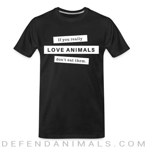 If you really love animals don't eat them - Animal Rights Activism Organic T-shirt