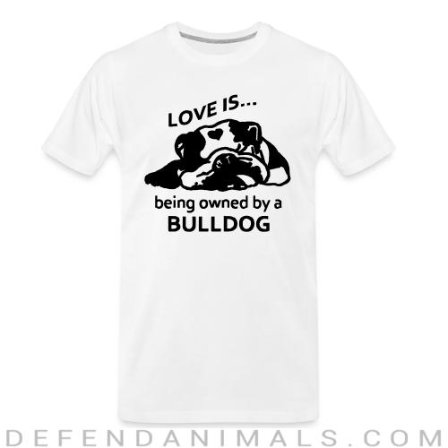 love is ... being owned by a bulldog - Dog Breeds Organic T-shirt