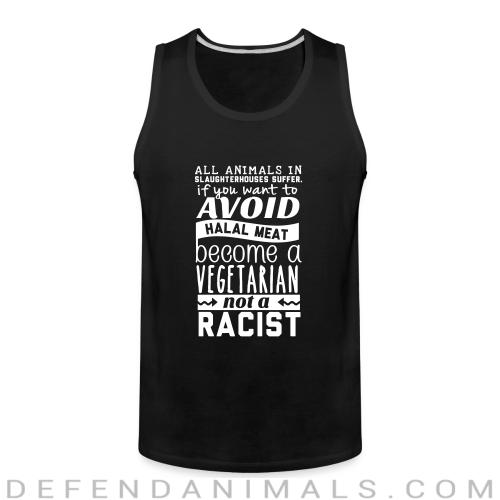 All animals in slaughterhouses suffer avoid halal meat become a vegetarian not a racist  - Vegan Tank top