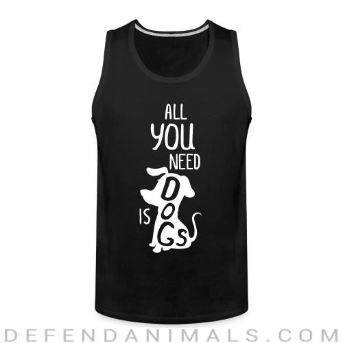 All you need is a dogs  - Dogs Lovers Tank top