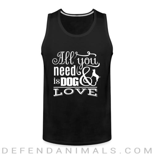 All you need is dog love  - Dogs Lovers Tank top
