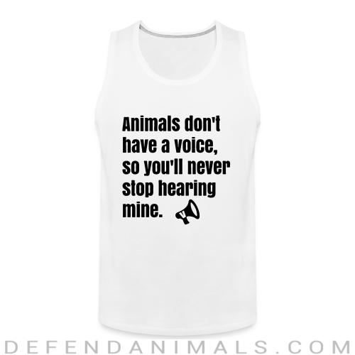 Animals don' have a voice, so you'll never stop hearing mine - Animal Rights Activism Tank top