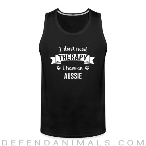 I don't need Therapy I have a aussie - Dog Breeds Tank top