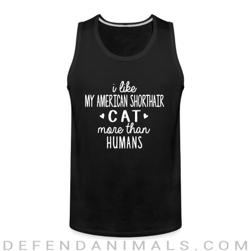 I like my american shorthair cat more than humans - Cat Breeds Tank top