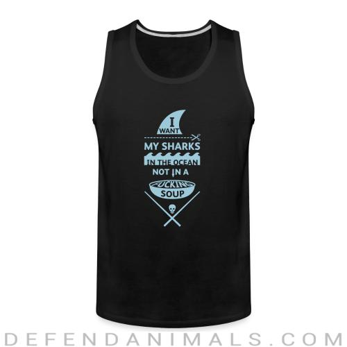 I want mt sharks in the ocean not in a fucking soup  - Vegan Tank top