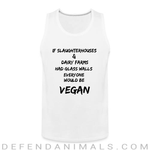 If slaughterhouses & dairy farms had glass walls, everyone would be vegan - Animal Rights Activism Tank top