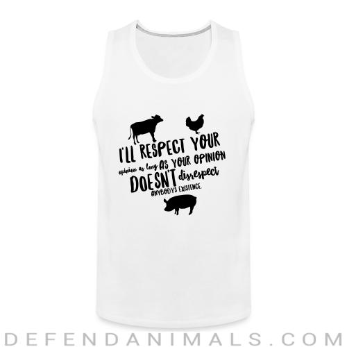 i'll respect your opinion as long as your opinion doesn't disrespect anybody's existence - Animal Rights Activism Tank top