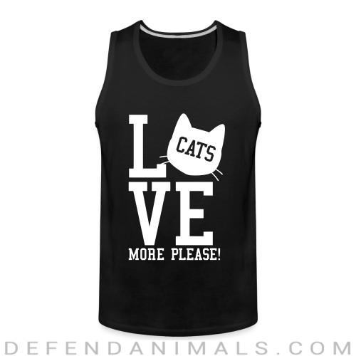 Love cats more please !  - Cats Lovers Tank top