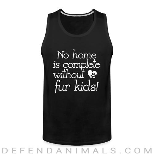 No home is complete without fur kids - Dogs Lovers Tank top
