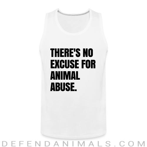 Theres no excuse for animal abuse - Animal Rights Activism Tank top