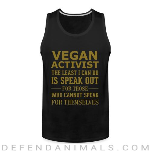 Vegan activist the least I can do is speak out for those who cannot speak for themselves - Vegan Tank top