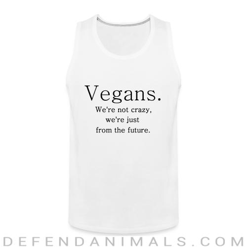Vegans we're not crazy, we're just from the future - Vegan Tank top