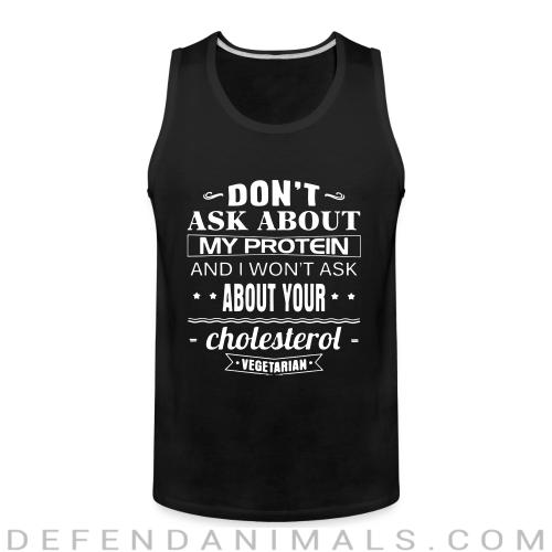 Vegetarian - Don't ask about my protein and i won't ask about your cholesterol - Vegan Tank top