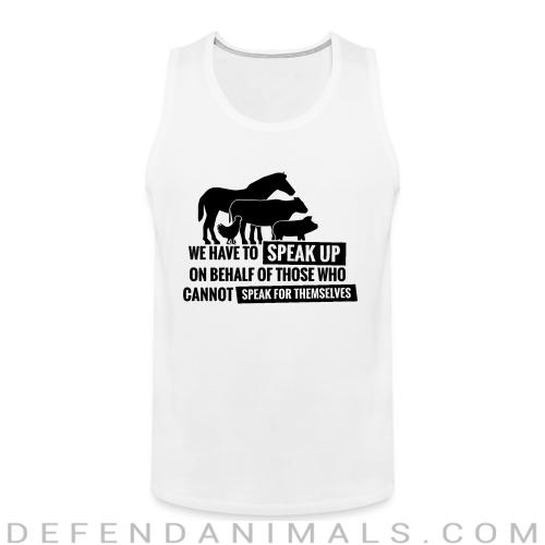 We have to speak up on behalf of those who can not speak for themselves - Animal Rights Activism Tank top
