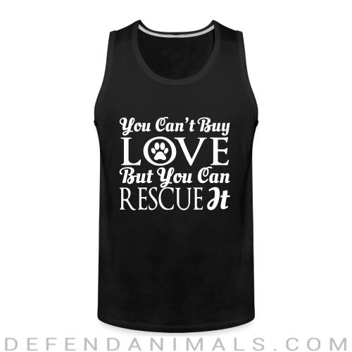 you can't buy love but you can rescue it  - Dogs Lovers Tank top
