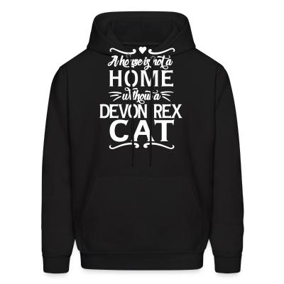 Hoodie A hous is not a home without a devon rex cat.