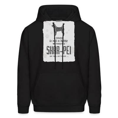 Hoodie A hous is not a home without a Shar Pei or two, or three...