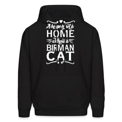 Hoodie A house is not a home without a birman cat