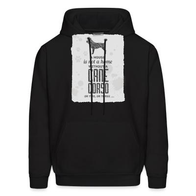 Hoodie a house is not a home without a cane corso or two , or three ...