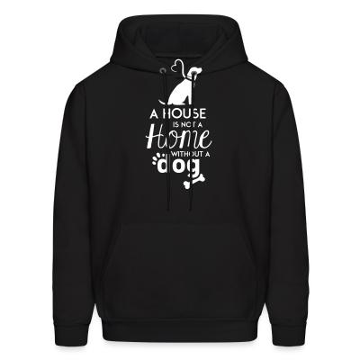Hoodie A house is not a home without a dog