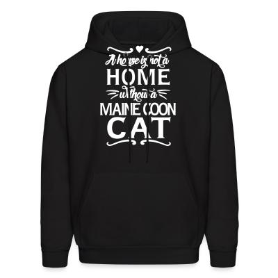 Hoodie A house is not a home without a maine coon cat