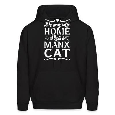 Hoodie A house is not a home without a manx cat